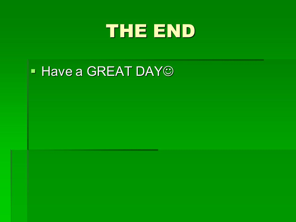 THE END Have a GREAT DAY
