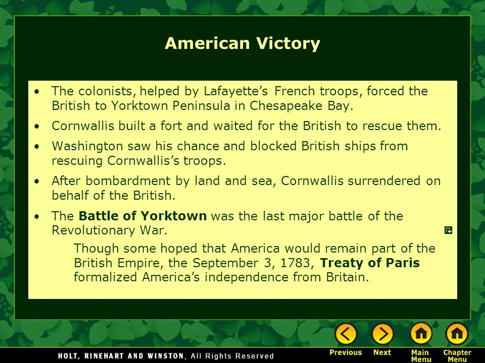 American Victory The colonists, helped by Lafayette's French troops, forced the British to Yorktown Peninsula in Chesapeake Bay.