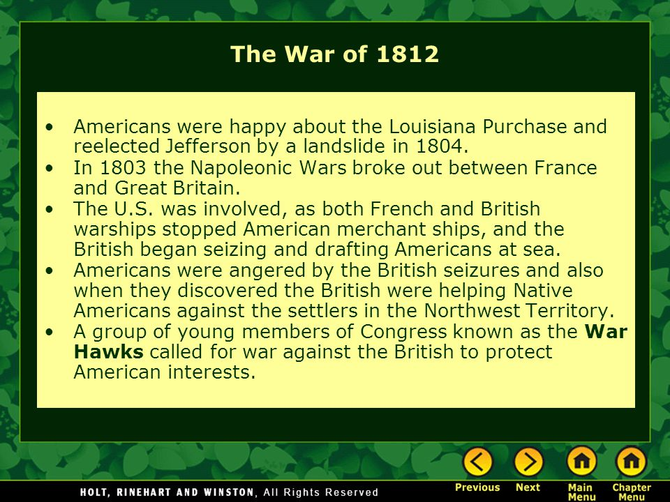 The War of 1812 Americans were happy about the Louisiana Purchase and reelected Jefferson by a landslide in 1804.
