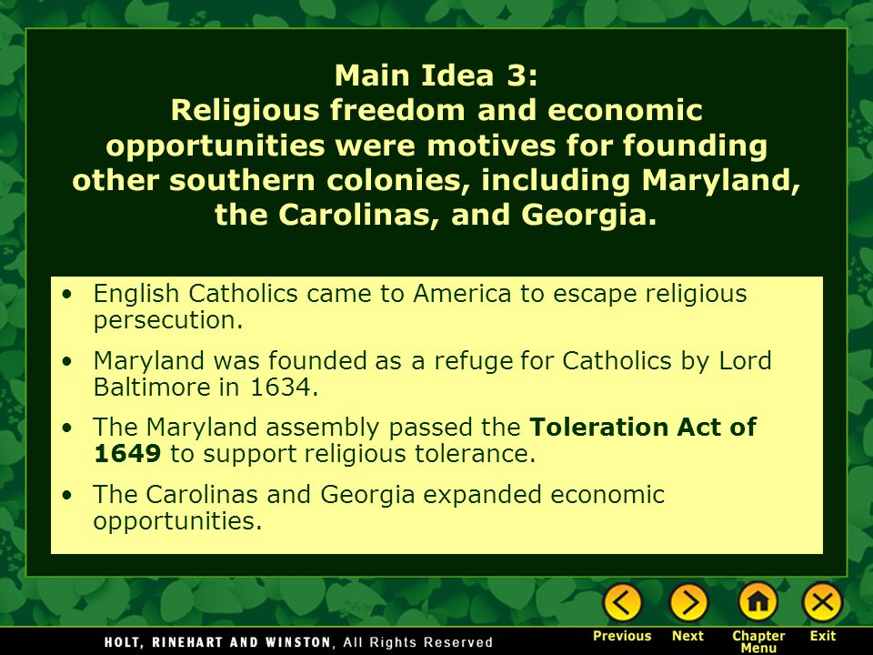 Main Idea 3: Religious freedom and economic opportunities were motives for founding other southern colonies, including Maryland, the Carolinas, and Georgia.