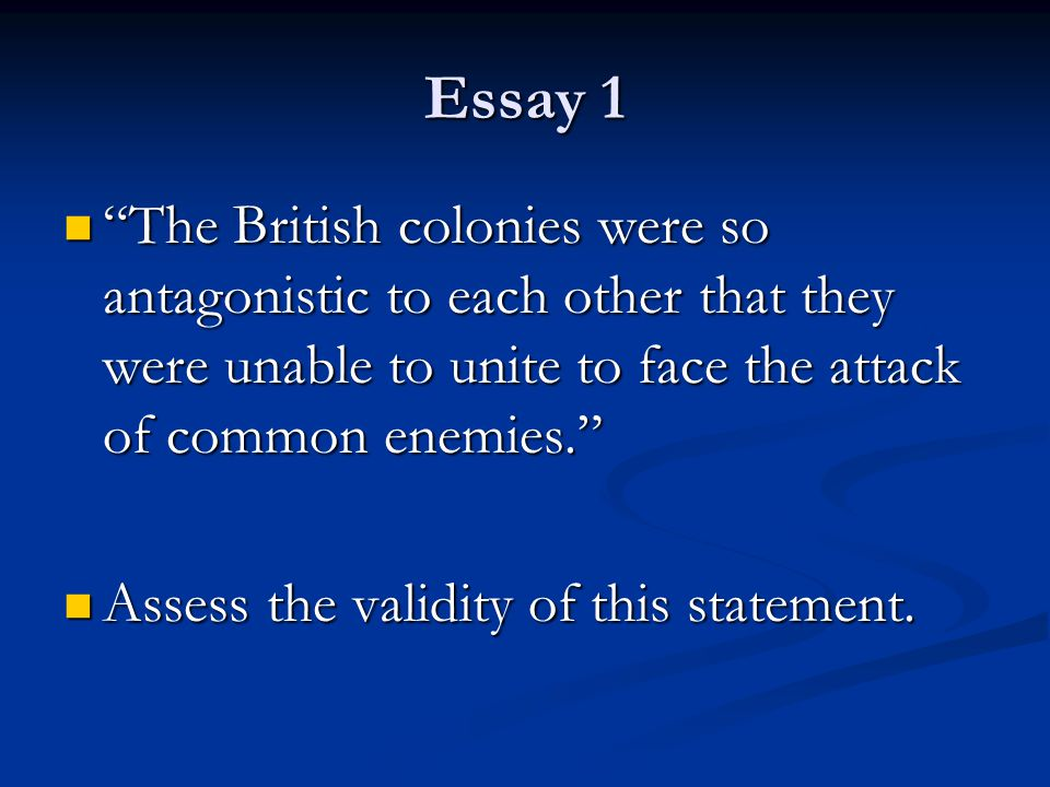 Essay 1 The British colonies were so antagonistic to each other that they were unable to unite to face the attack of common enemies.