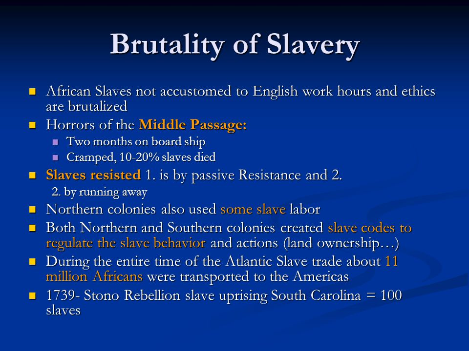 Brutality of Slavery African Slaves not accustomed to English work hours and ethics are brutalized.
