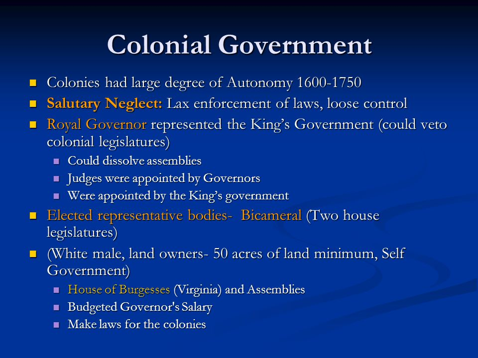 Colonial Government Colonies had large degree of Autonomy 1600-1750