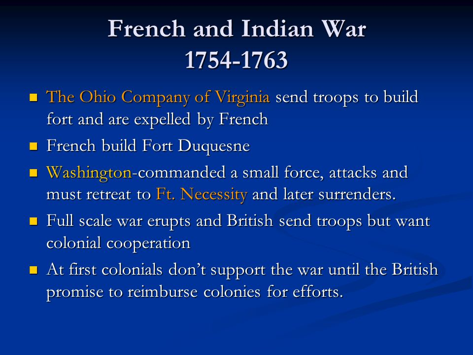French and Indian War 1754-1763 The Ohio Company of Virginia send troops to build fort and are expelled by French.