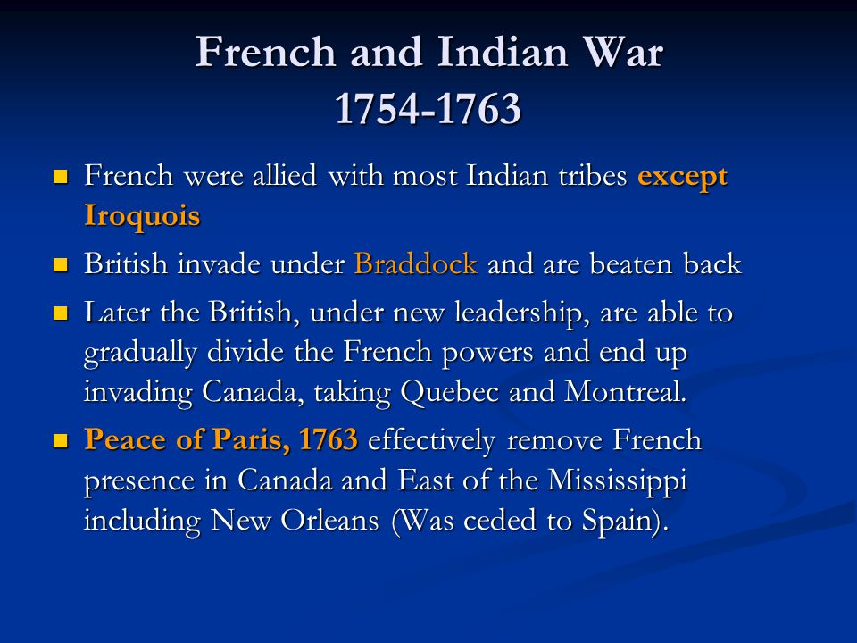 French and Indian War 1754-1763 French were allied with most Indian tribes except Iroquois. British invade under Braddock and are beaten back.
