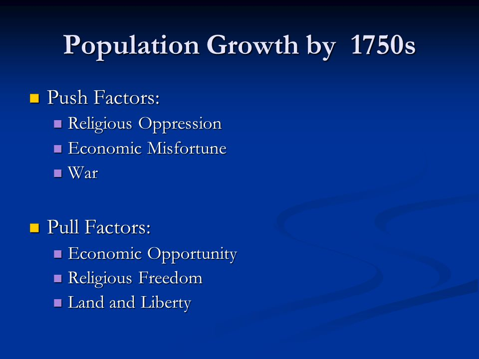 Population Growth by 1750s Push Factors: Pull Factors: