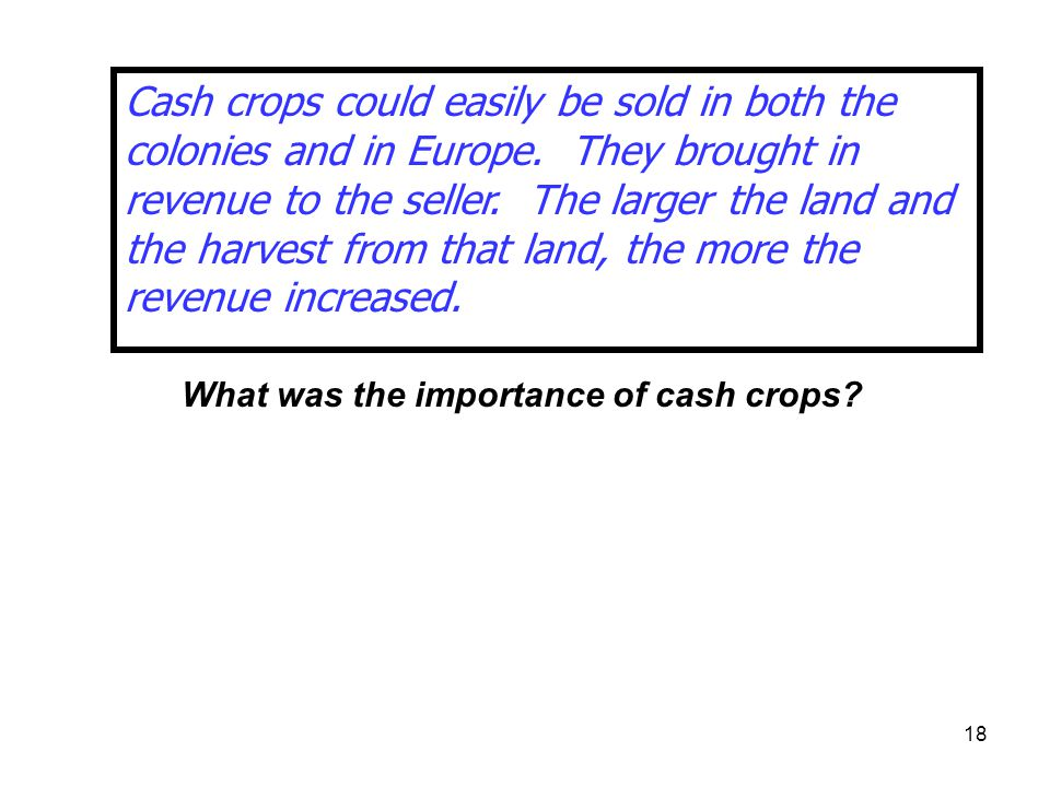 Cash crops could easily be sold in both the colonies and in Europe