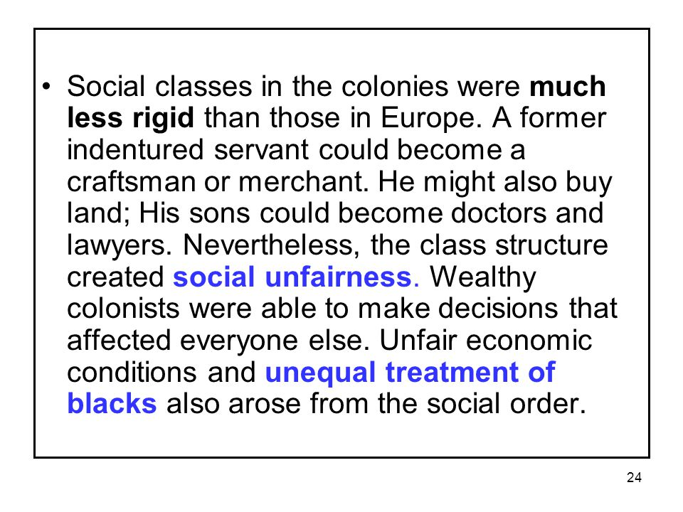Social classes in the colonies were much less rigid than those in Europe.