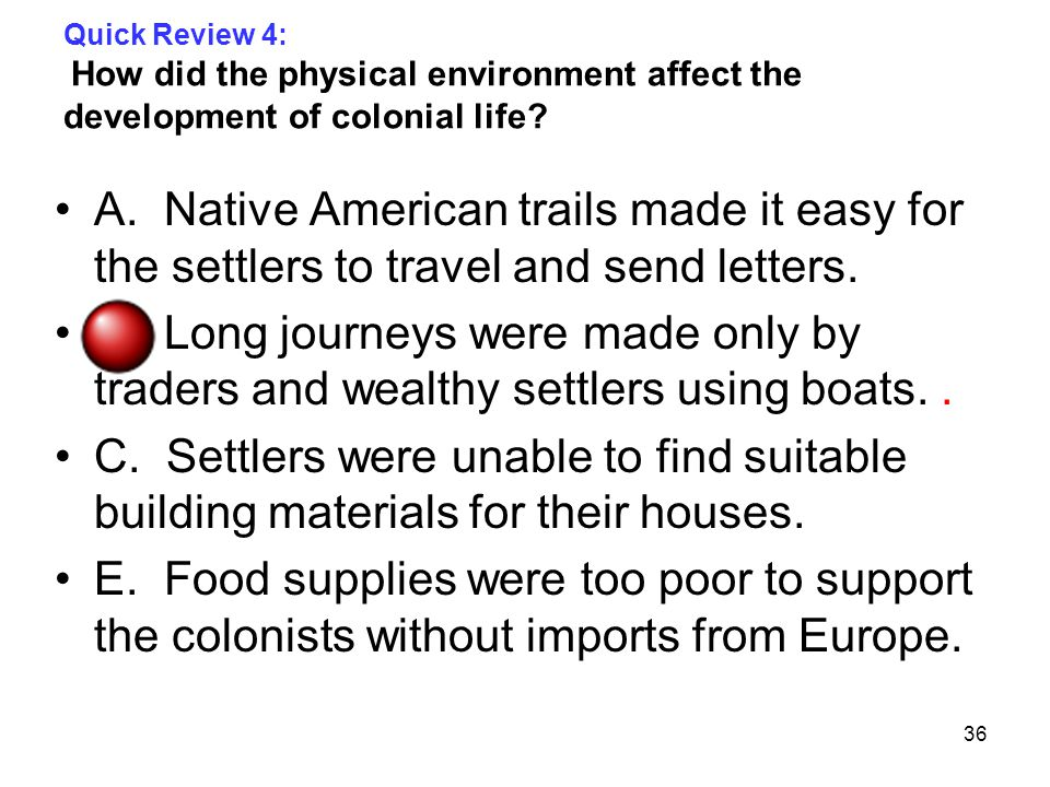 Quick Review 4: How did the physical environment affect the development of colonial life