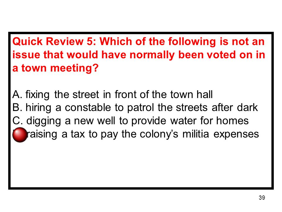 Quick Review 5: Which of the following is not an issue that would have normally been voted on in a town meeting