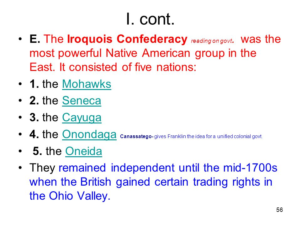 I. cont. E. The Iroquois Confederacy reading on govt. was the most powerful Native American group in the East. It consisted of five nations: