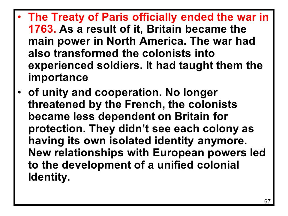 The Treaty of Paris officially ended the war in 1763