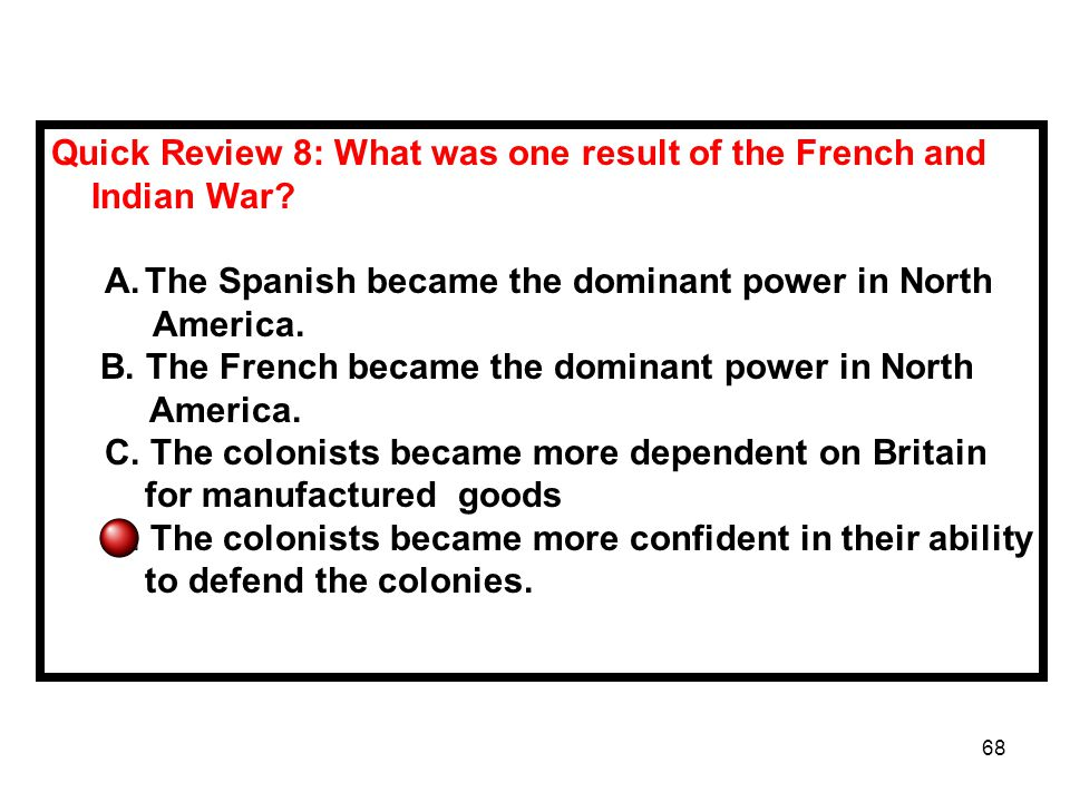 Quick Review 8: What was one result of the French and Indian War