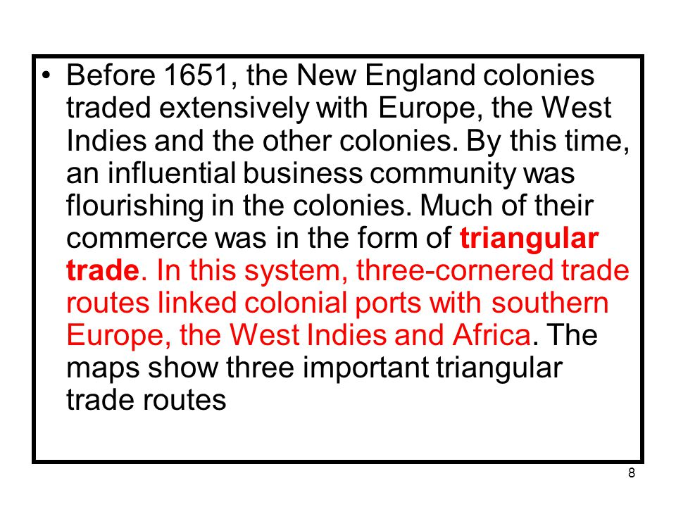 Before 1651, the New England colonies traded extensively with Europe, the West Indies and the other colonies.