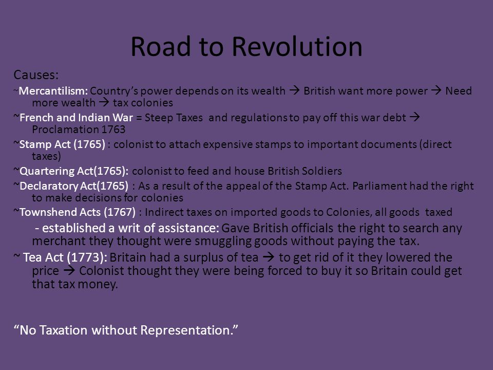 Road to Revolution Causes: No Taxation without Representation.