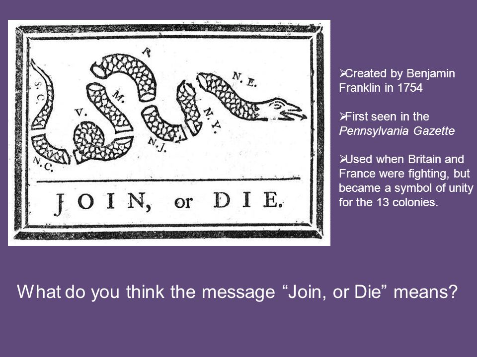 What do you think the message Join, or Die means