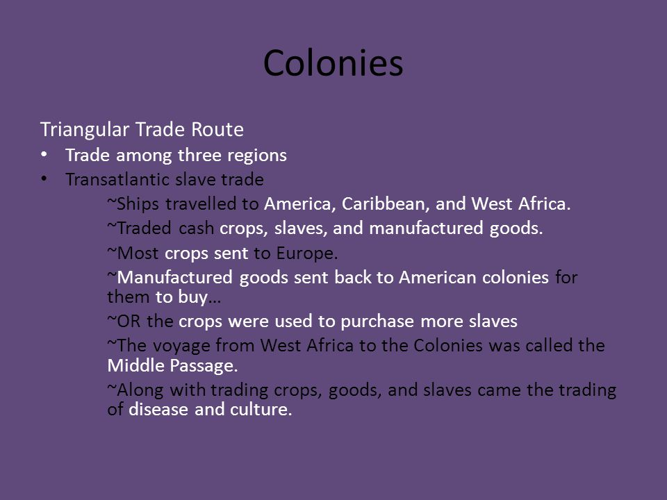 Colonies Triangular Trade Route Trade among three regions