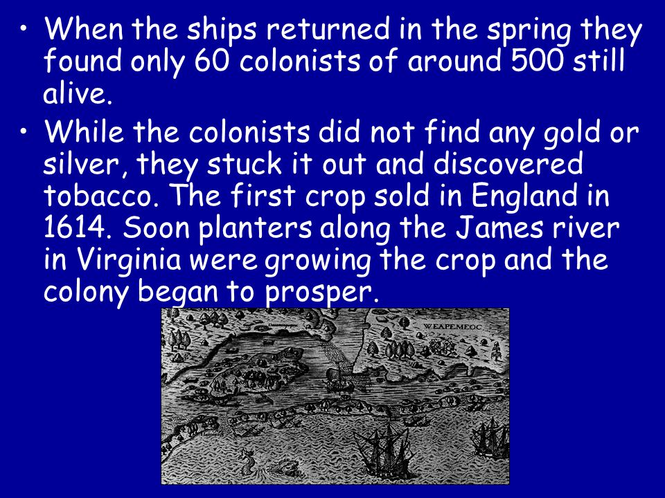 When the ships returned in the spring they found only 60 colonists of around 500 still alive.