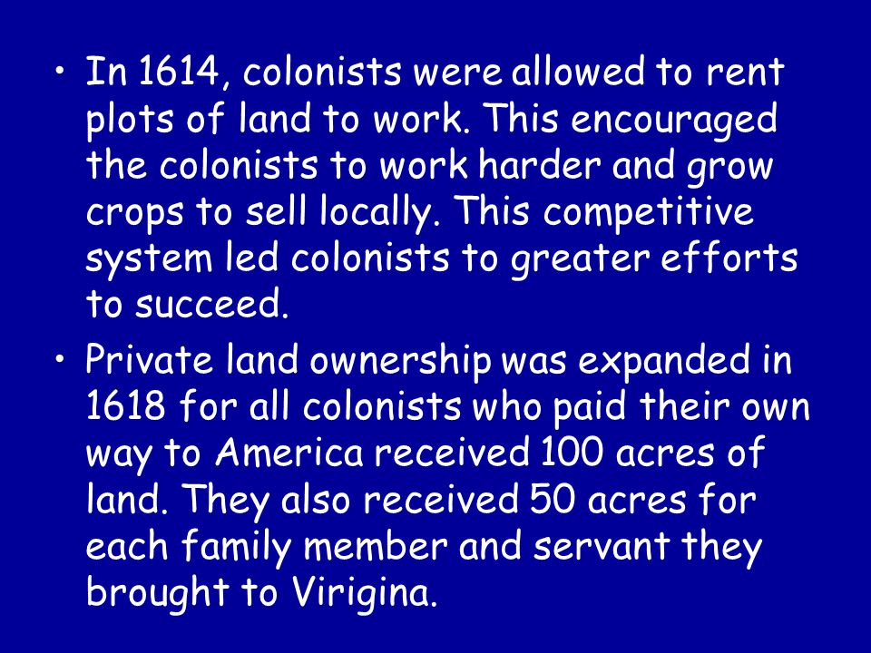 In 1614, colonists were allowed to rent plots of land to work