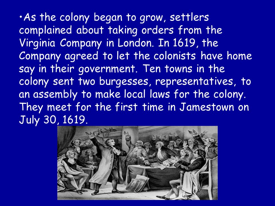 As the colony began to grow, settlers complained about taking orders from the Virginia Company in London.
