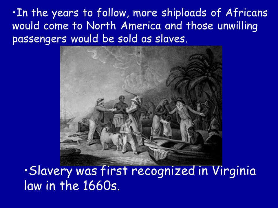 Slavery was first recognized in Virginia law in the 1660s.