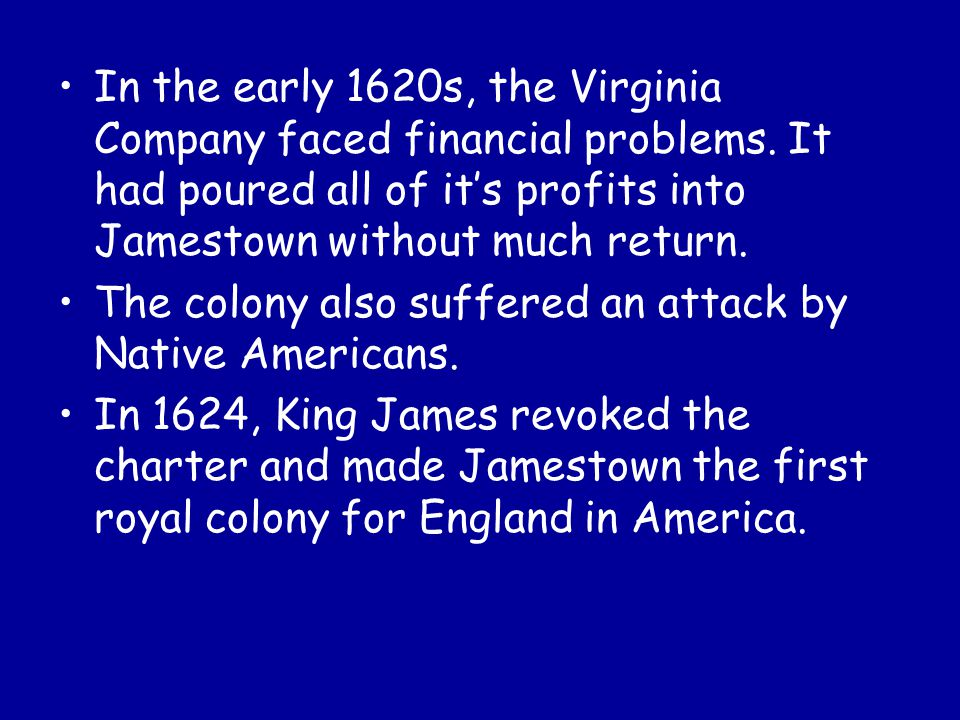 In the early 1620s, the Virginia Company faced financial problems