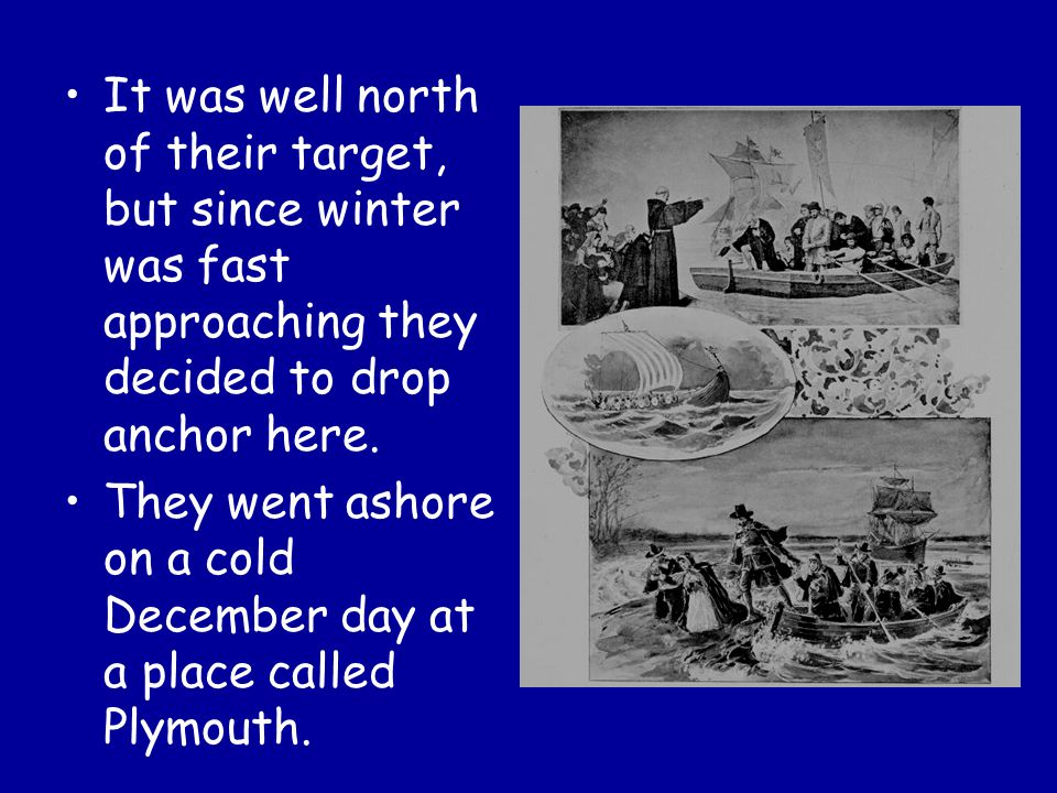 It was well north of their target, but since winter was fast approaching they decided to drop anchor here.