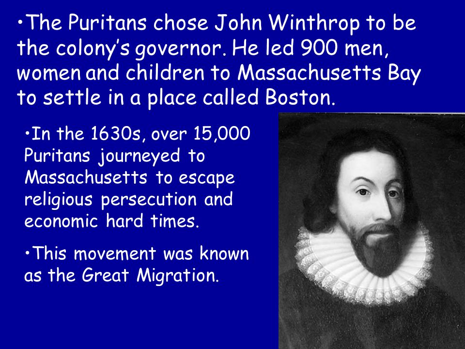 The Puritans chose John Winthrop to be the colony's governor