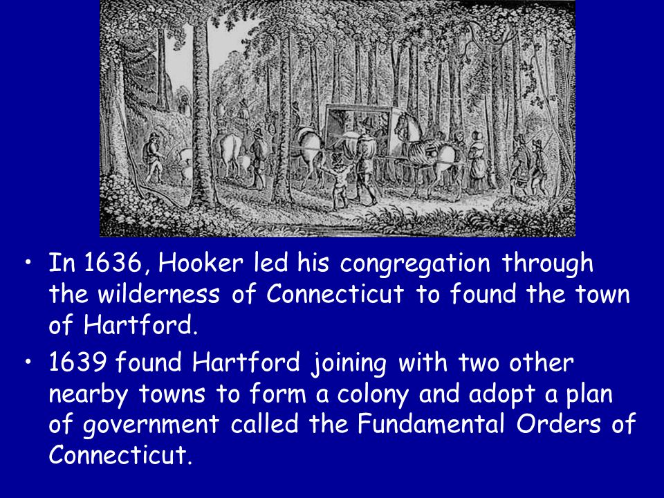 In 1636, Hooker led his congregation through the wilderness of Connecticut to found the town of Hartford.