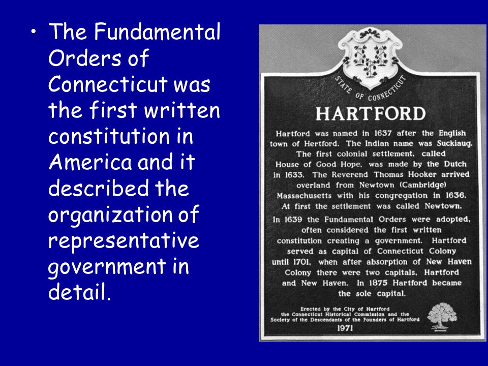 The Fundamental Orders of Connecticut was the first written constitution in America and it described the organization of representative government in detail.
