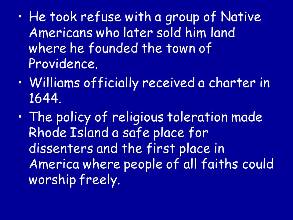 He took refuse with a group of Native Americans who later sold him land where he founded the town of Providence.