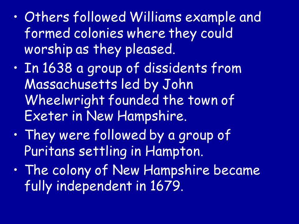 Others followed Williams example and formed colonies where they could worship as they pleased.
