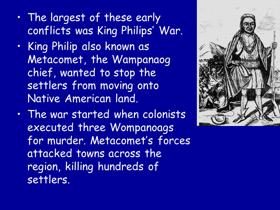 The largest of these early conflicts was King Philips' War.