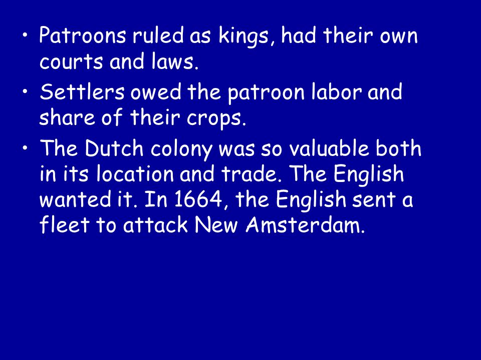 Patroons ruled as kings, had their own courts and laws.