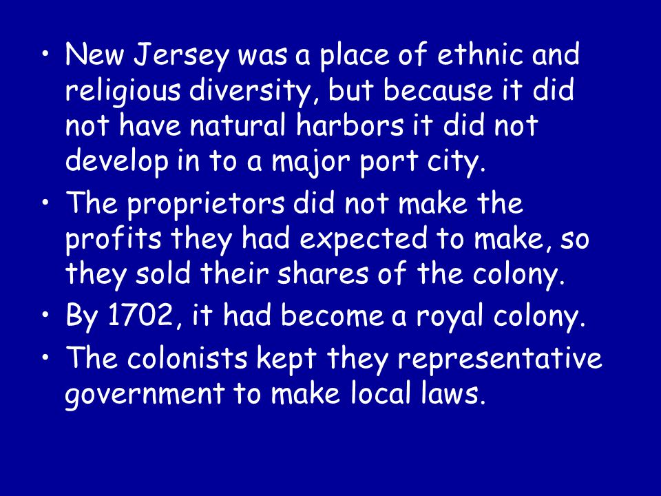 New Jersey was a place of ethnic and religious diversity, but because it did not have natural harbors it did not develop in to a major port city.