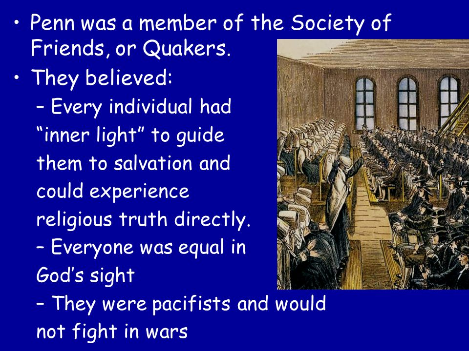 Penn was a member of the Society of Friends, or Quakers.