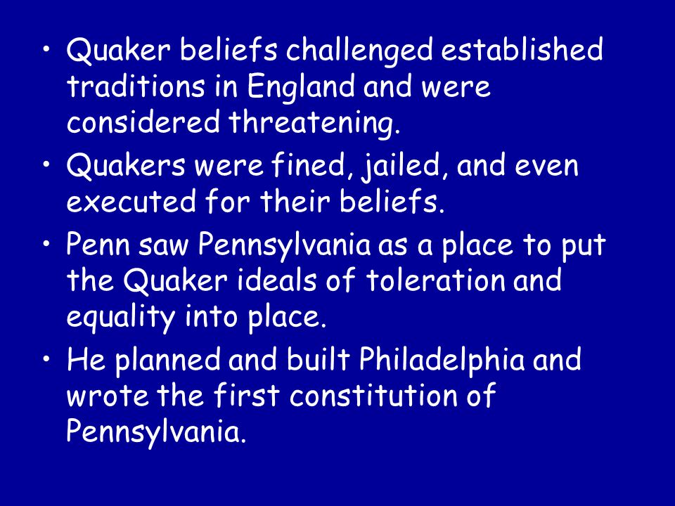 Quaker beliefs challenged established traditions in England and were considered threatening.