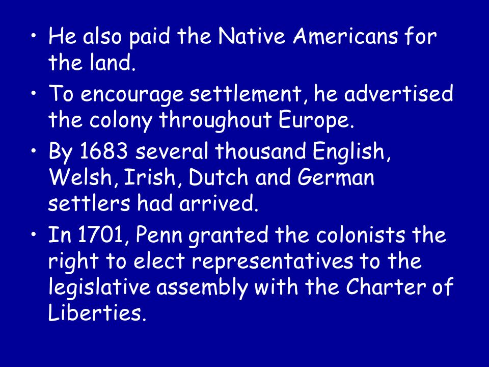 He also paid the Native Americans for the land.