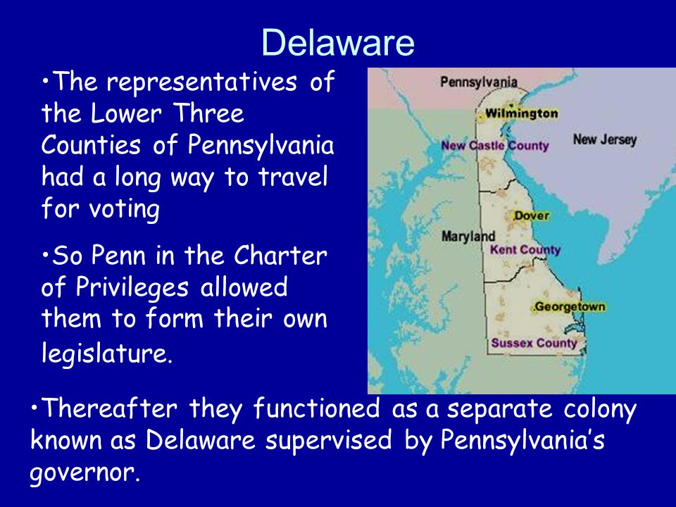 Delaware The representatives of the Lower Three Counties of Pennsylvania had a long way to travel for voting.