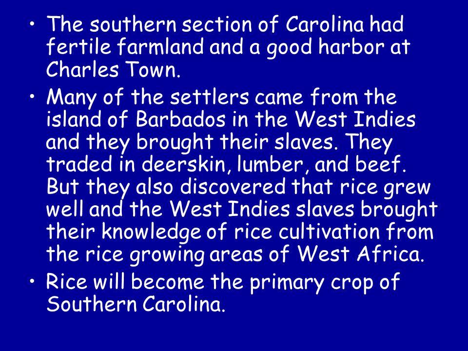 The southern section of Carolina had fertile farmland and a good harbor at Charles Town.