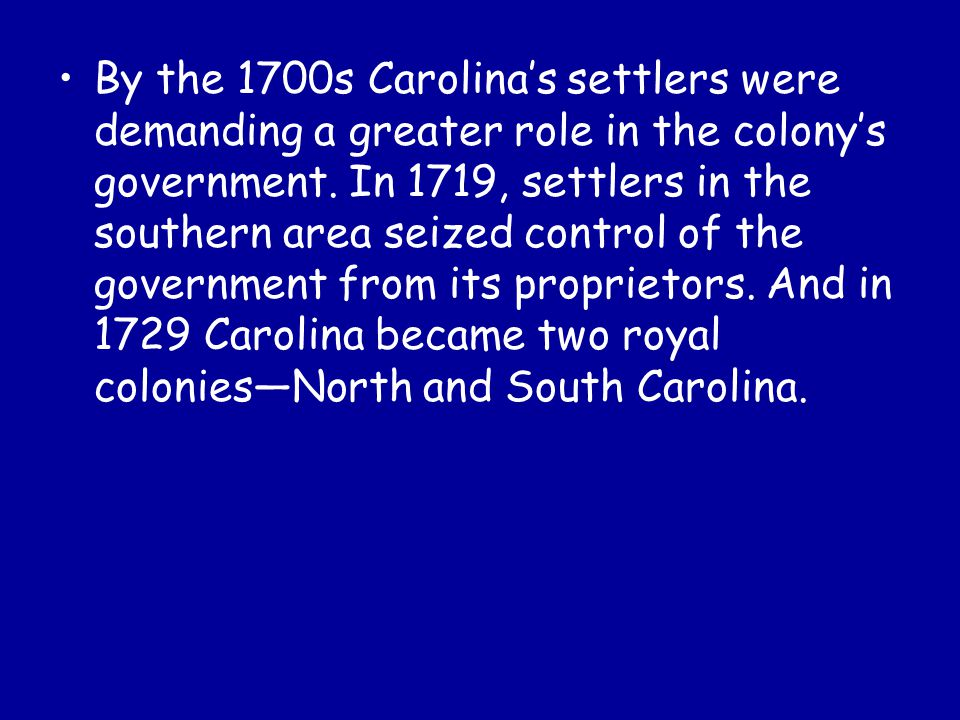 By the 1700s Carolina's settlers were demanding a greater role in the colony's government.