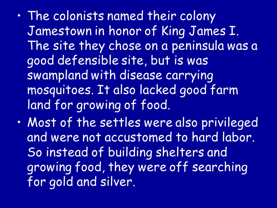 The colonists named their colony Jamestown in honor of King James I