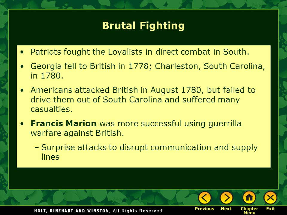 Brutal Fighting Patriots fought the Loyalists in direct combat in South. Georgia fell to British in 1778; Charleston, South Carolina, in 1780.