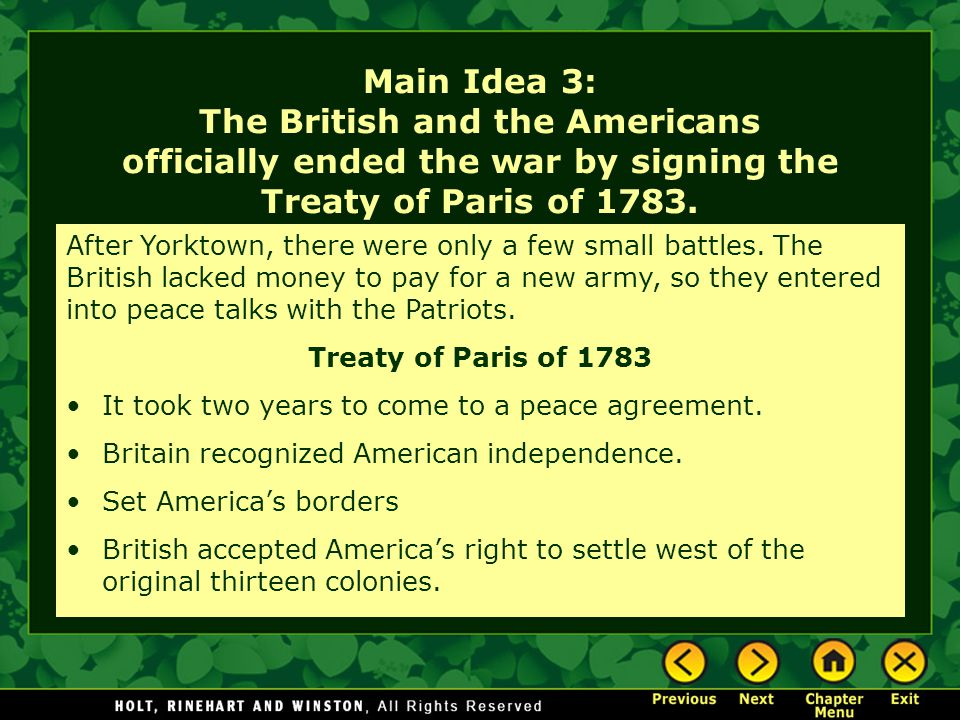 Main Idea 3: The British and the Americans officially ended the war by signing the Treaty of Paris of 1783.