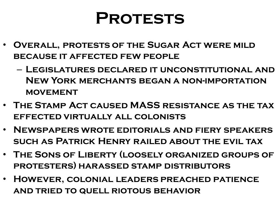 Protests Overall, protests of the Sugar Act were mild because it affected few people.