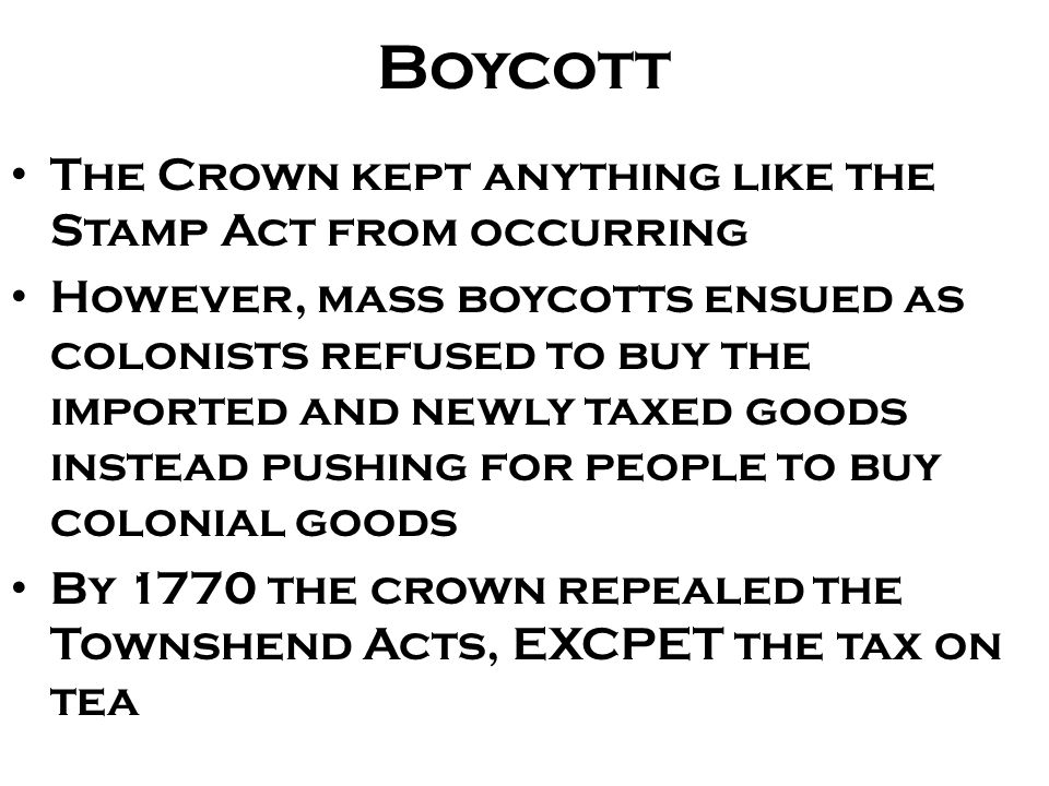 Boycott The Crown kept anything like the Stamp Act from occurring