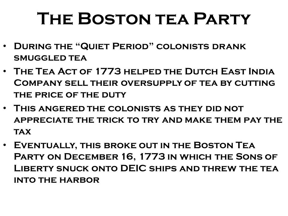 The Boston tea Party During the Quiet Period colonists drank smuggled tea.