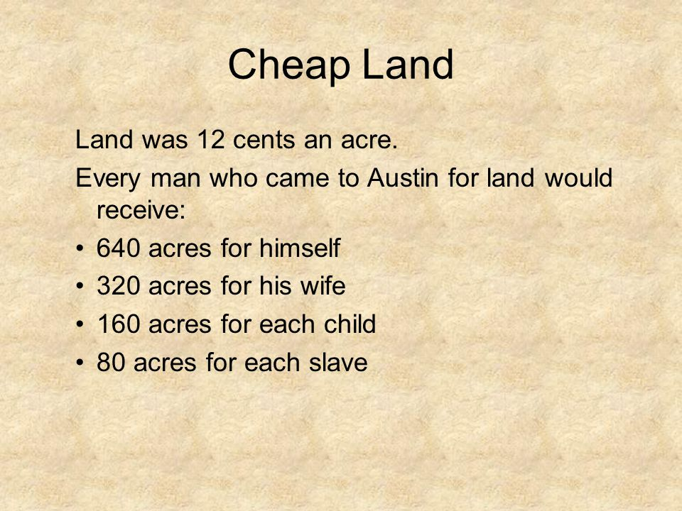 Cheap Land Land was 12 cents an acre.
