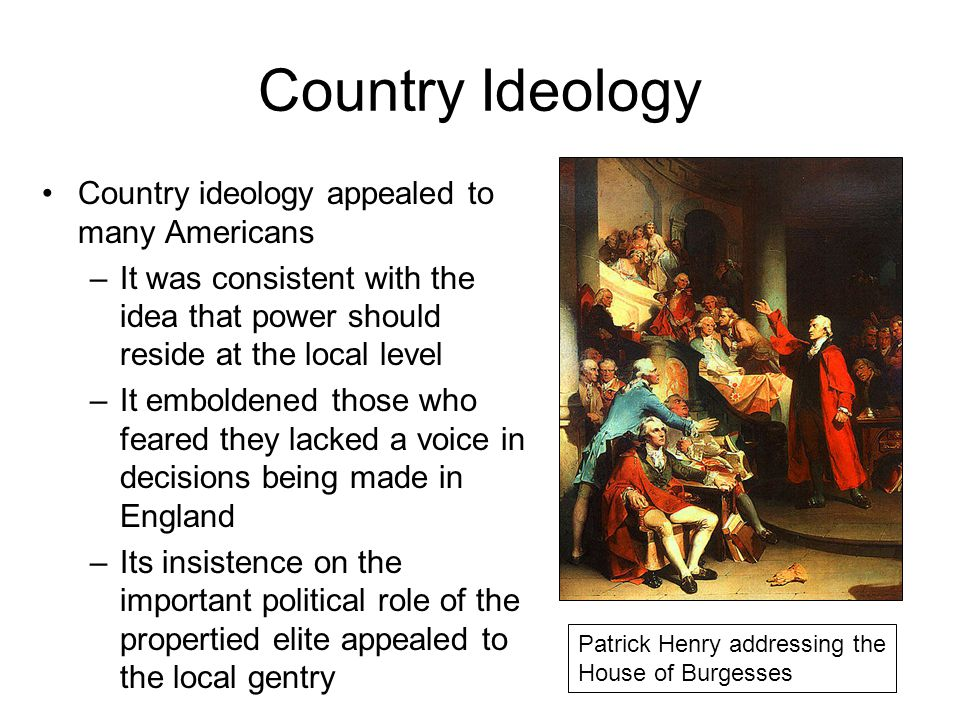 Country Ideology Country ideology appealed to many Americans