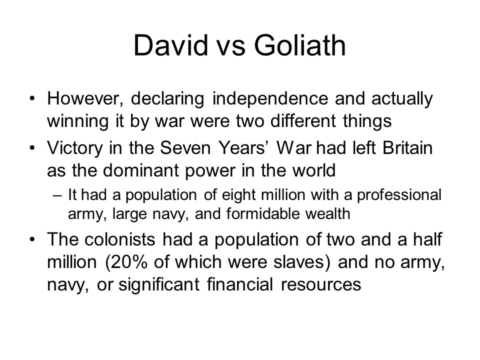 David vs Goliath However, declaring independence and actually winning it by war were two different things.